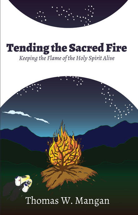 Tending the Sacred Fire by Tom Mangan