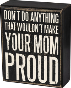 Make Your Mom Proud Wooden Sign