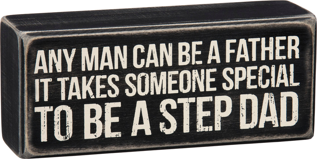 Any Man Can Be A Father - It Takes Someone Special To Be A Step Dad box sign