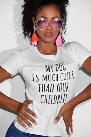 "Kurzarm Damen T-Shirt ""My dog is much cuter than your children"""