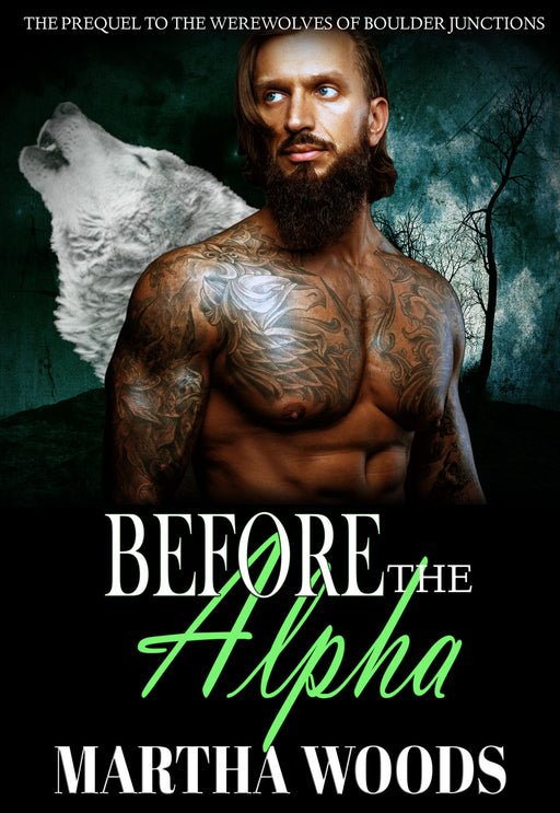 Before The Alpha (Prequel to the Werewolves Of Boulder Junction Series)