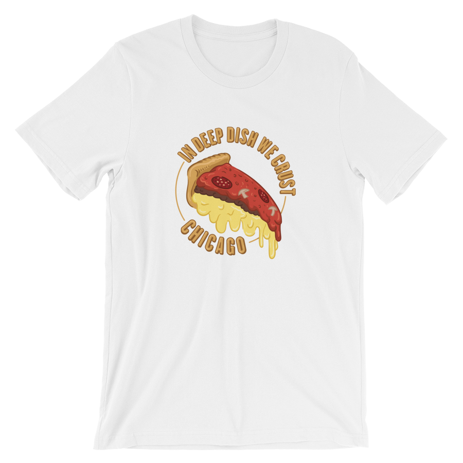 """In deep dish we crust"" Pizza T-Shirt"