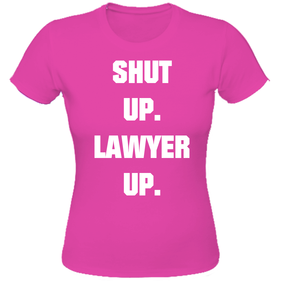 SHUT UP. LAWYER UP. Ladies Fitted Tee (pink)