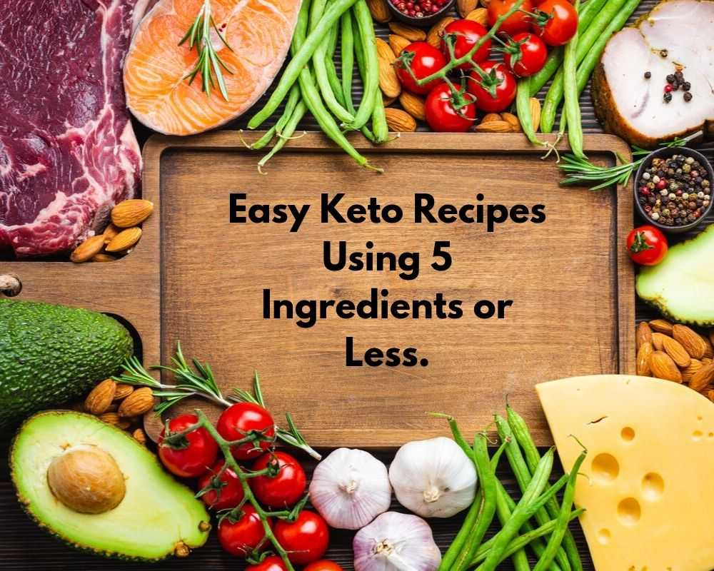Easy Keto Recipes Using 5 Ingredients or Less