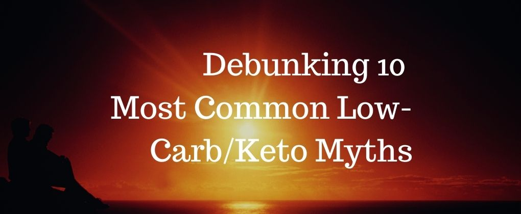 Debunking The 10 Most Common Low-Carb/Keto Myths