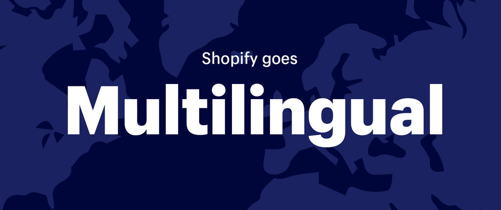 Shopify goes multilingual - six new languages available in beta