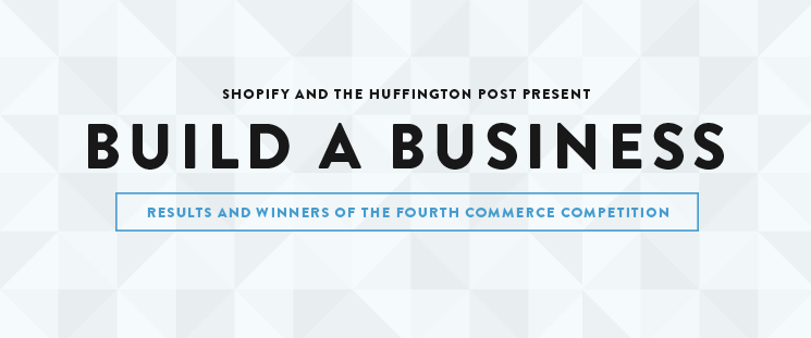Announcing Shopify's 4th Build-A-Business Competition Winners