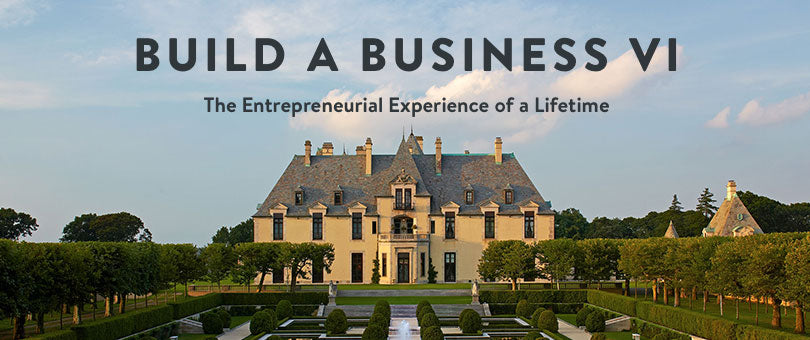 Announcing Build a Business VI: The Ultimate Entrepreneur Experience