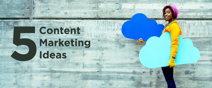 5 Genius Content Marketing Ideas You Can Steal – Today