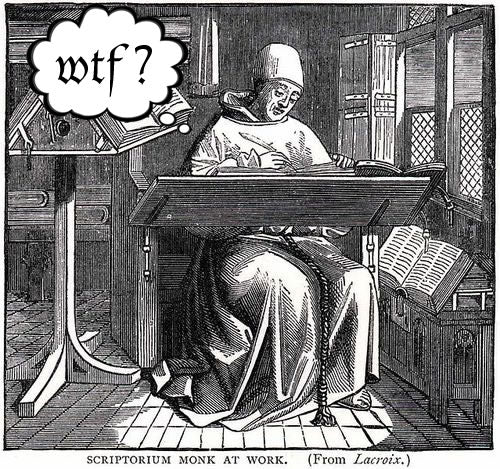 "Woodcutting of a scribe working on a text, with the thought bubble ""WTF?"""