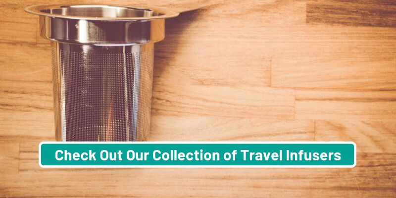 Check Out Our Range of Travel Infusers
