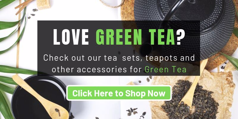 Check Out Our Teaware and Tea Accessories For Green Tea