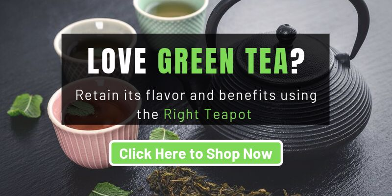 Check Our Our Range of Teapots for Green Tea