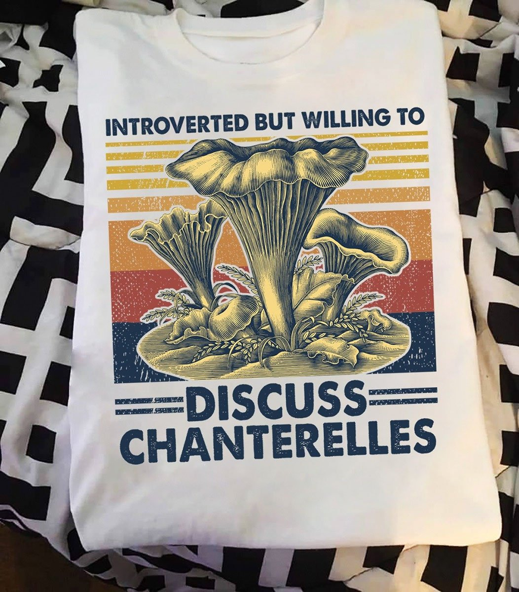 Mushroom - Introverted but willing to discuss Chanterelles