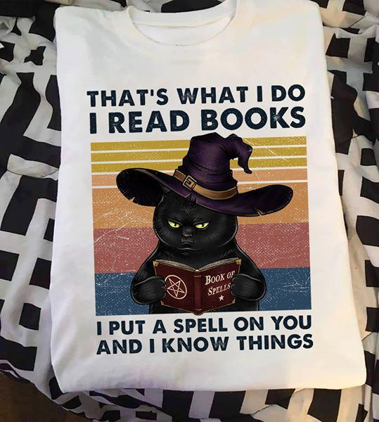 That's What I Do I Read Books - I Put A Spell On You And I Know Things Black Cat