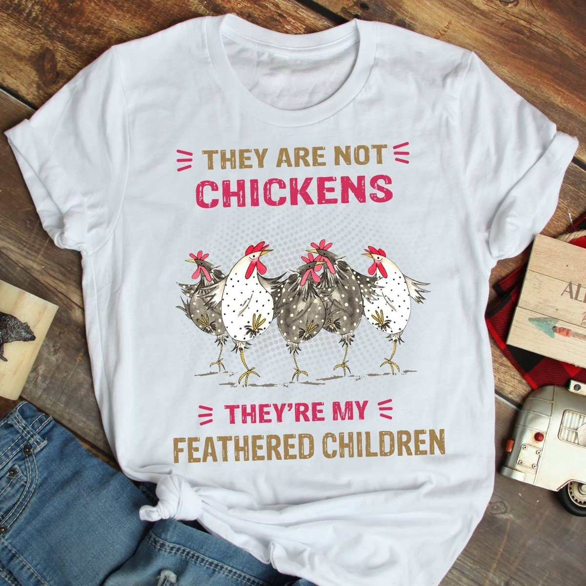 They are not Chicken - They're my feathered Children