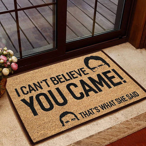 Can't Believe You Came That's What She Said Doormat
