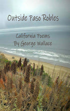 Load image into Gallery viewer, Outside Paso Robles - California Poems by George Wallace