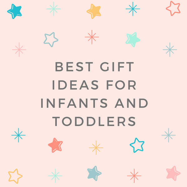 10 Best Gift Ideas For Infants And Toddlers