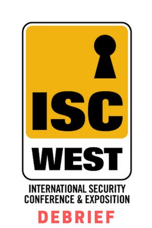What we learned at ISC West 2019 (Debrief)