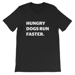 Hungry Dogs Run Faster Unisex T-Shirt