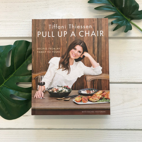 """Pull Up a Chair: Recipes from My Family to Yours"" by Tiffani Thiessen"