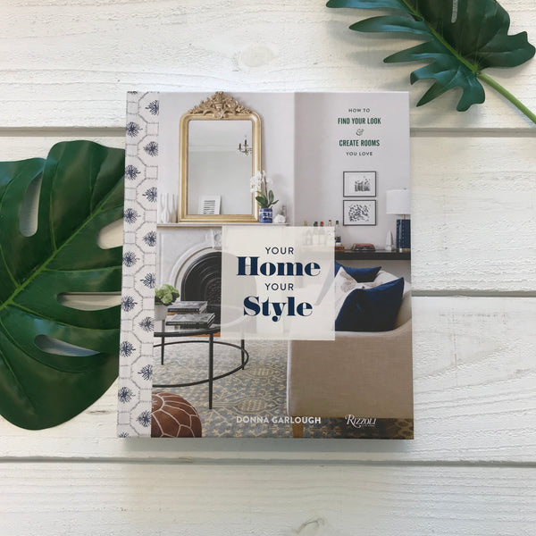 """Your Home, Your Style: How to Find Your Look & Create Rooms You Love"" by Donna Garlough"