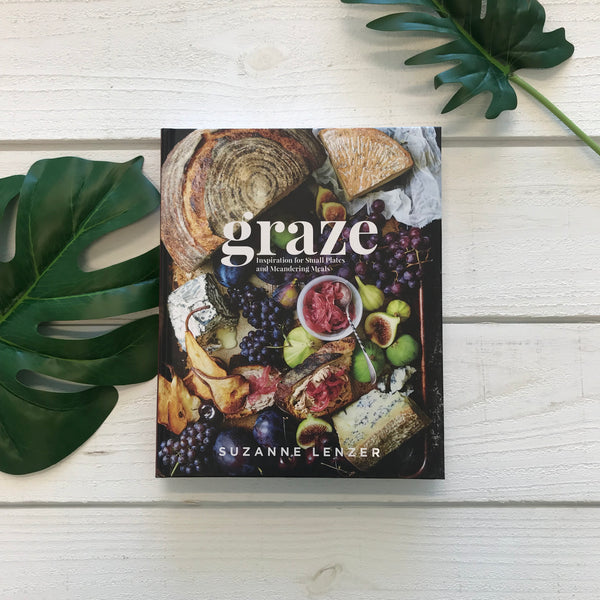 """Graze: Inspiration for Small Plates and Meandering Meals"" by Suzanne Lenzer"