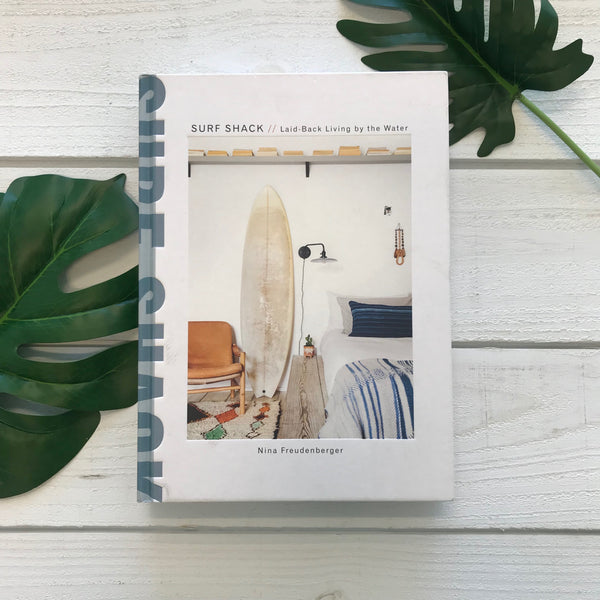 """Surf Shack: Laid-Back Living by the Water"" by  Nina Freudenberger"