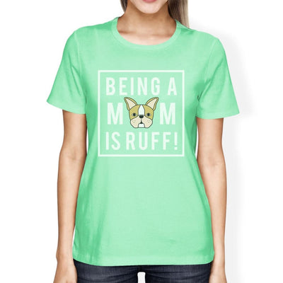 Being A Mom Is Ruff Women's Mint Round Neck T Shirt For Dog Lovers - thediggitydogstore.com