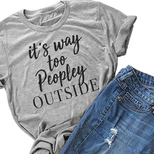 48 hour delivery 2018 Women T-shirt It's Way Too Peopley Outside Letters Printed T Shirt Gray Short Sleeve Casual Top Tees-geekbuyig