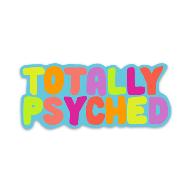 Colorful quote sticker that says 'totally psyched'