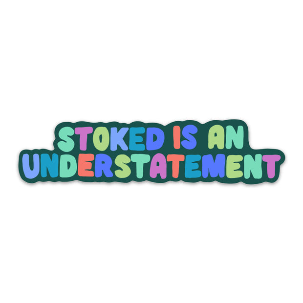Colorful quote sticker that says 'stoked is an understatement'