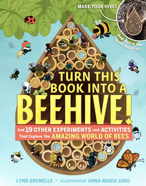 Book - Turn This Book Into a Beehive!: And 19 Other Experiments and Activities That Explore the Amazing World of Bees