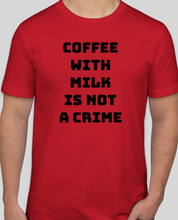Load image into Gallery viewer, Coffee With Milk Is Not A Crime T-Shirt
