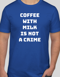 Coffee With Milk Is Not A Crime T-Shirt