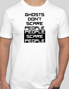 Ghosts Don't Scare People, People Scare People T-Shirt