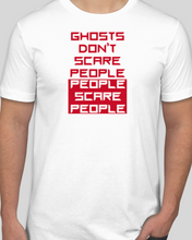 Load image into Gallery viewer, Ghosts Don't Scare People, People Scare People T-Shirt