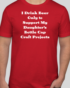 I Drink Beer T-Shirt