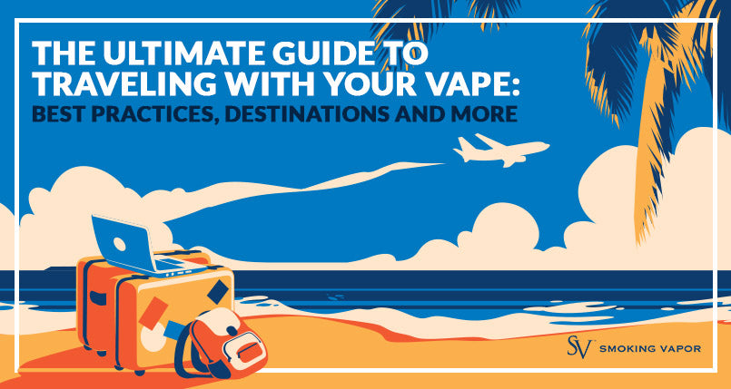 The Ultimate Guide to Traveling with Your Vape Best Practices Destinations and More