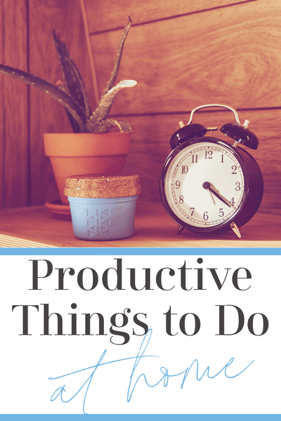 There are so many reasons you're looking for productive things to do at home
