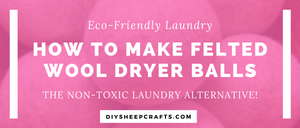 How To Make Felted Wool Dryer Balls | laundry, green, eco-friendly