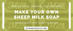 Make Your Own Sheep's Milk Soap | body, bath, tutorial