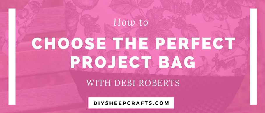 How to Choose the PERFECT Project Bag | Knit Crochet Handmade Craft Projects