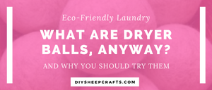 What Are Dryer Balls Anyway? | laundry, green, eco-friendly