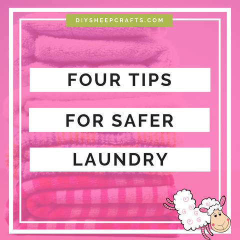 DIY Sheep Crafts | Four Tips for Safer Laundry | diysheepcrafts.com