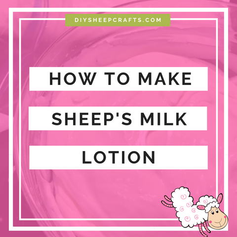 DIY Sheep Crafts | How to Make Sheep Milk Lotion | diysheepcrafts.com