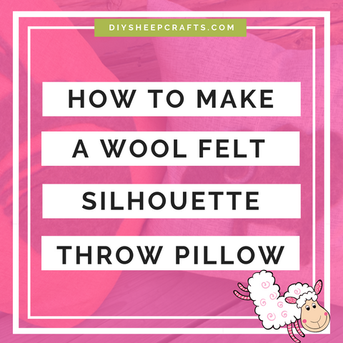 DIY Sheep Crafts | How to Make a Wool Felt Silhouette Throw Pillow | diysheepcrafts.com