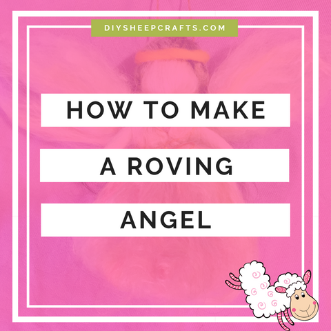 DIY Sheep Crafts | How to Make A Roving Angel | diysheepcrafts.com
