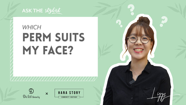 Ask The Stylist EP11: Which Perm Suits My Face?